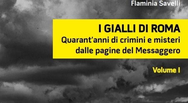 Da Paul Getty a Marta Russo, da oggi in edicola con Il Messaggero I gialli di Roma Tutte le uscite