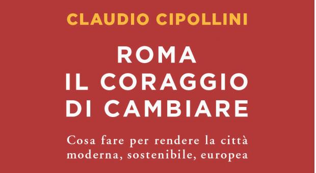 """""""Roma, il coraggio di cambiare"""": nel libro di Cipollini una guida per rendere la città moderna"""