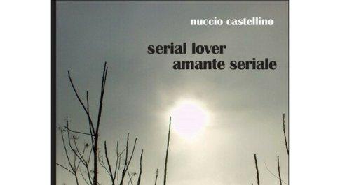 La copertina di Serial Lover. Amante Seriale: l'ultimo romanzo di Nuccio Castellino