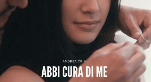Abbi Cura Di Me, il nuovo singolo di Andrea Crimi: musica dietro una storia