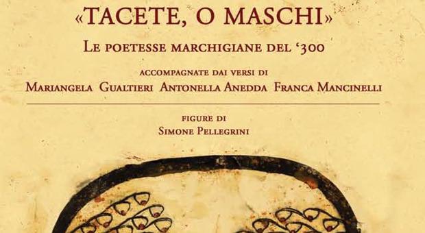 «Tacete, o Maschi», la rivolta in versi delle poetesse marchigiane del Trecento, prime femministe