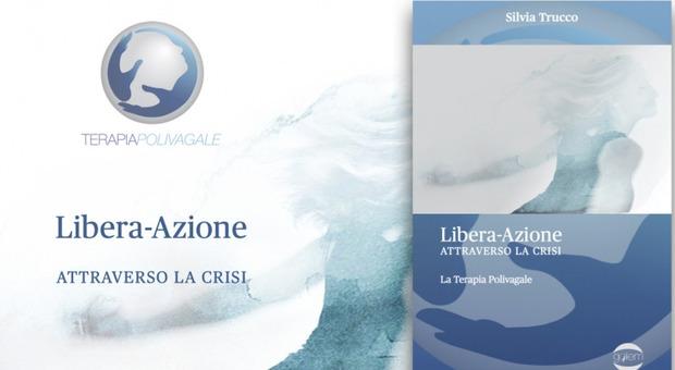 """""""Libera-Azione attraverso la crisi. La Terapia Polivagale"""", il 3 ottobre a Roma la presentazione del manuale di Silvia Trucco"""